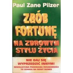 Książka -Zrób Fortunę  na zdrowym stylu życia-   autor  Paul Zane Pilzer
